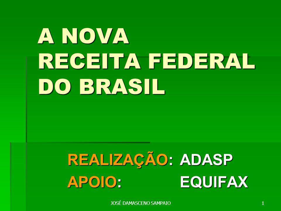 JOSÉ DAMASCENO SAMPAIO1 A NOVA RECEITA FEDERAL DO BRASIL A NOVA RECEITA FEDERAL DO BRASIL REALIZAÇÃO: ADASP APOIO: EQUIFAX