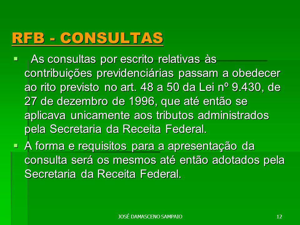 JOSÉ DAMASCENO SAMPAIO12 RFB - CONSULTAS RFB - CONSULTAS As consultas por escrito relativas às contribuições previdenciárias passam a obedecer ao rito previsto no art.
