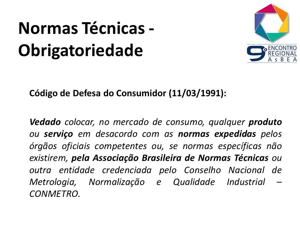 Normas Técnicas - Obrigatoriedade Código de Defesa do Consumidor (11/03/1991): Vedado colocar, no mercado de consumo, qualquer produto ou serviço em d