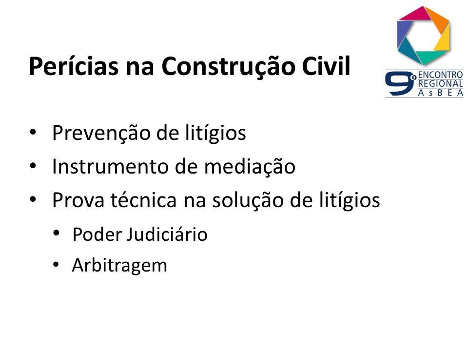 Perícias na Construção Civil Prevenção de litígios Instrumento de mediação Prova técnica na solução de litígios Poder Judiciário Arbitragem