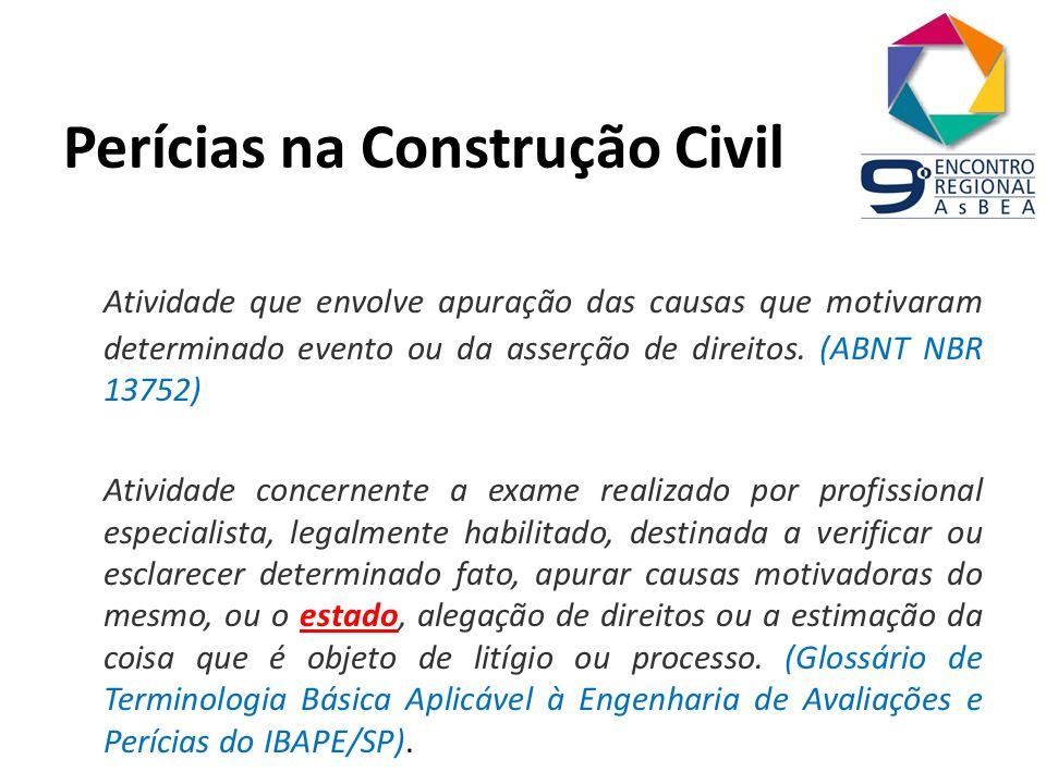 Perícias na Construção Civil Atividade que envolve apuração das causas que motivaram determinado evento ou da asserção de direitos. (ABNT NBR 13752) A