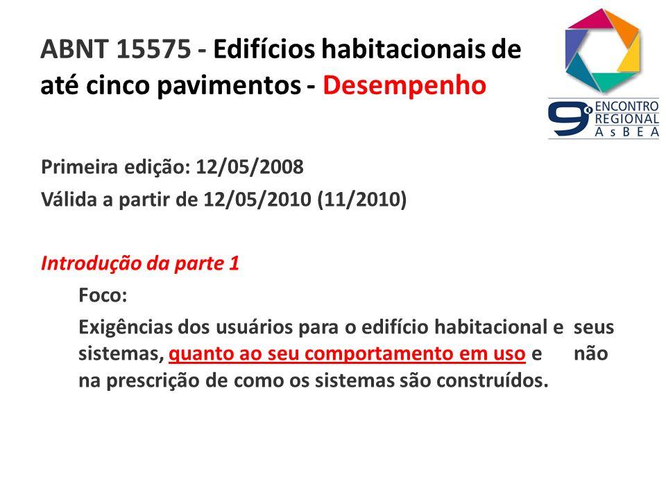 ABNT 15575 - Edifícios habitacionais de até cinco pavimentos - Desempenho Primeira edição: 12/05/2008 Válida a partir de 12/05/2010 (11/2010) Introduç