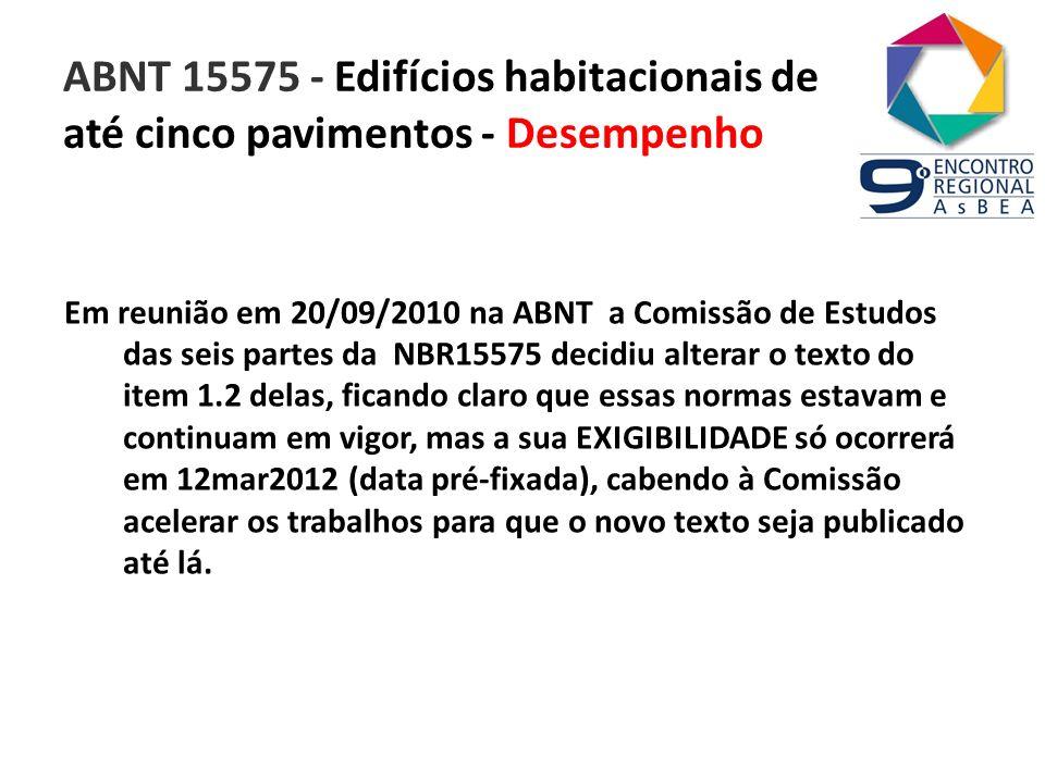 ABNT 15575 - Edifícios habitacionais de até cinco pavimentos - Desempenho Em reunião em 20/09/2010 na ABNT a Comissão de Estudos das seis partes da NB