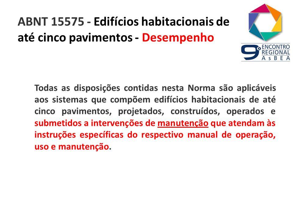 ABNT 15575 - Edifícios habitacionais de até cinco pavimentos - Desempenho Todas as disposições contidas nesta Norma são aplicáveis aos sistemas que co
