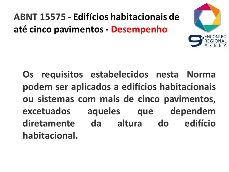 ABNT 15575 - Edifícios habitacionais de até cinco pavimentos - Desempenho Os requisitos estabelecidos nesta Norma podem ser aplicados a edifícios habi