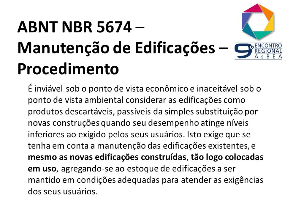 ABNT NBR 5674 – Manutenção de Edificações – Procedimento É inviável sob o ponto de vista econômico e inaceitável sob o ponto de vista ambiental consid