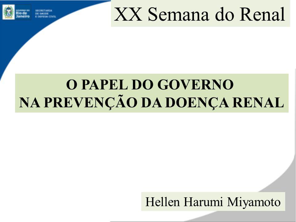 O PAPEL DO GOVERNO NA PREVENÇÃO DA DOENÇA RENAL XX Semana do Renal Hellen Harumi Miyamoto