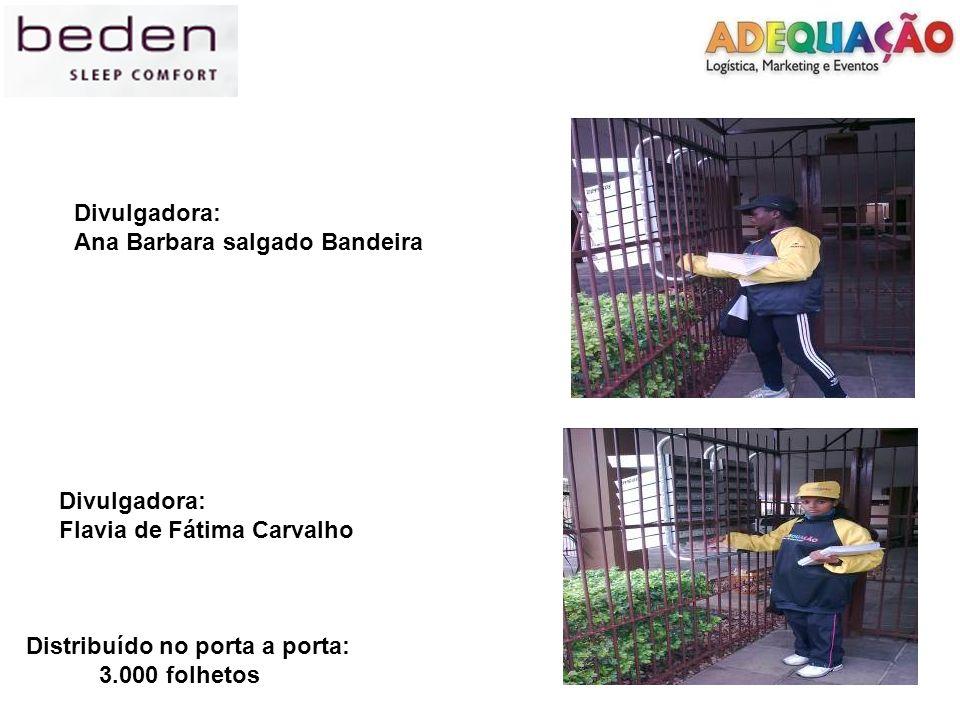 Divulgadora: Ana Barbara salgado Bandeira Divulgadora: Flavia de Fátima Carvalho Distribuído no porta a porta: 3.000 folhetos