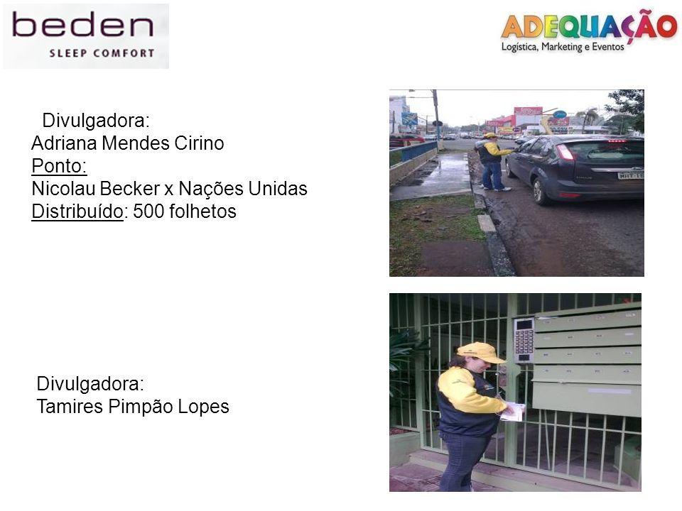 Divulgadora: Adriana Mendes Cirino Ponto: Nicolau Becker x Nações Unidas Distribuído: 500 folhetos Divulgadora: Tamires Pimpão Lopes