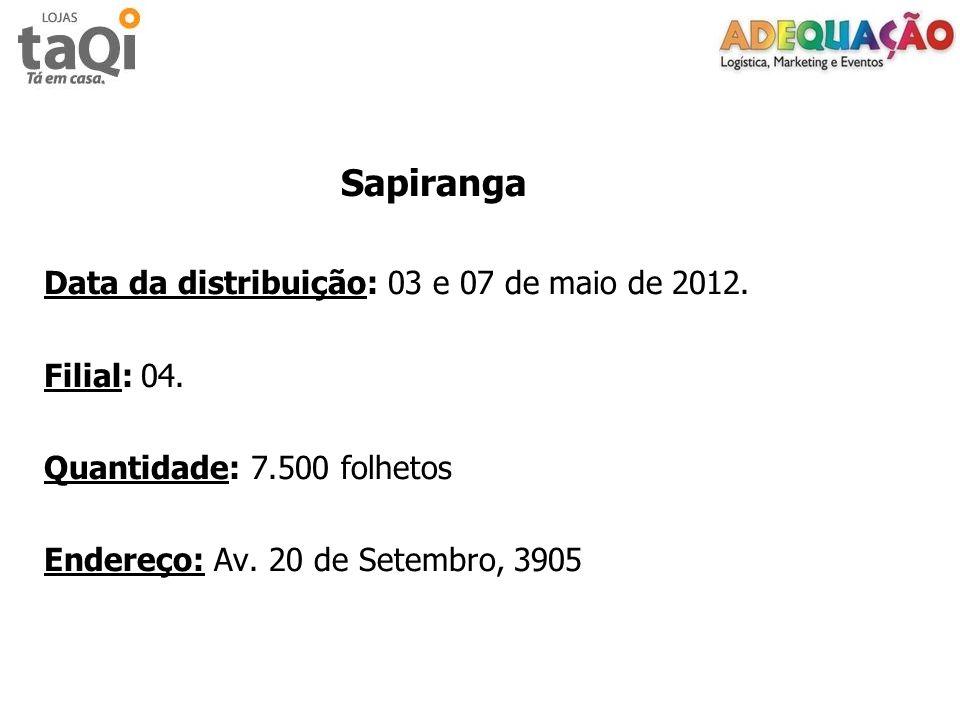 Sapiranga Data da distribuição: 03 e 07 de maio de 2012. Filial: 04. Quantidade: 7.500 folhetos Endereço: Av. 20 de Setembro, 3905