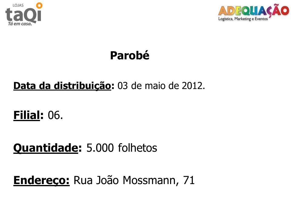 Parobé Data da distribuição: 03 de maio de 2012. Filial: 06. Quantidade: 5.000 folhetos Endereço: Rua João Mossmann, 71