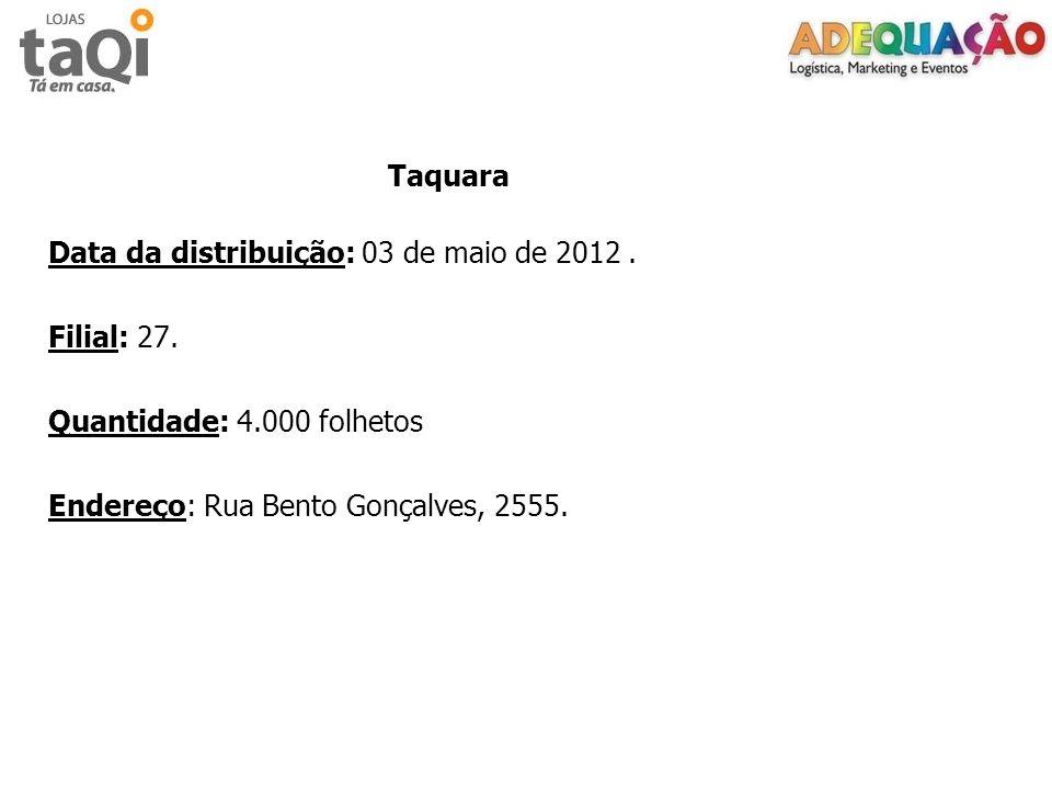 Taquara Data da distribuição: 03 de maio de 2012. Filial: 27. Quantidade: 4.000 folhetos Endereço: Rua Bento Gonçalves, 2555.