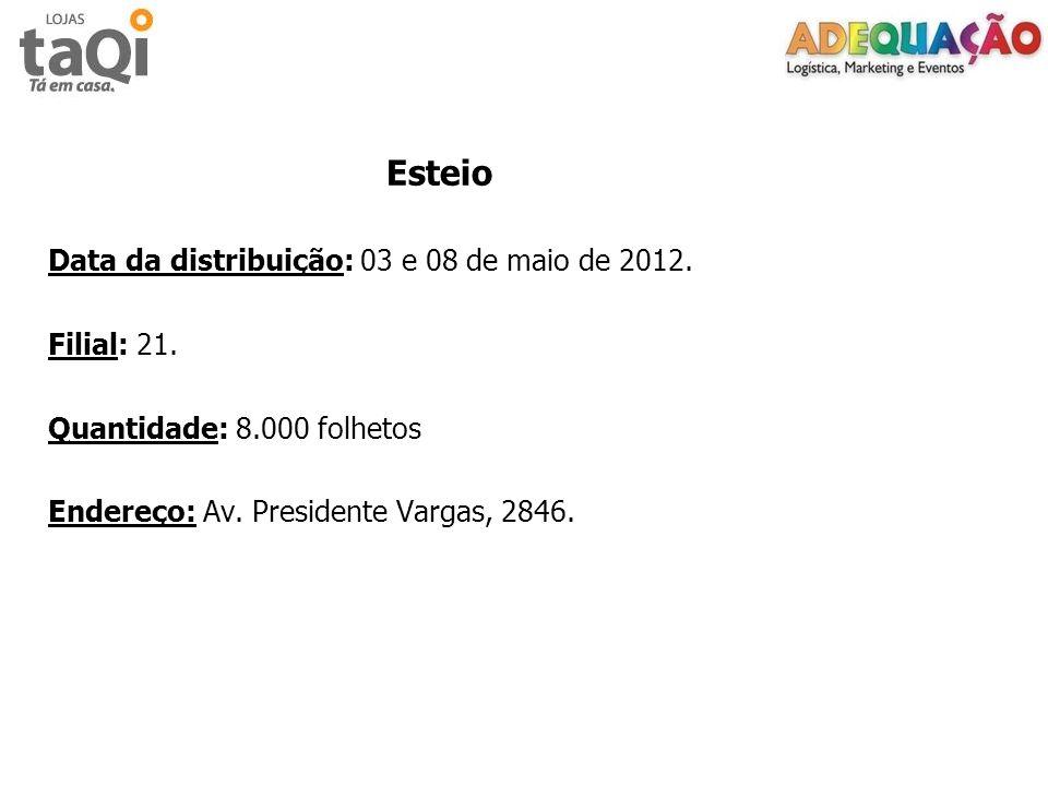 Esteio Data da distribuição: 03 e 08 de maio de 2012. Filial: 21. Quantidade: 8.000 folhetos Endereço: Av. Presidente Vargas, 2846.