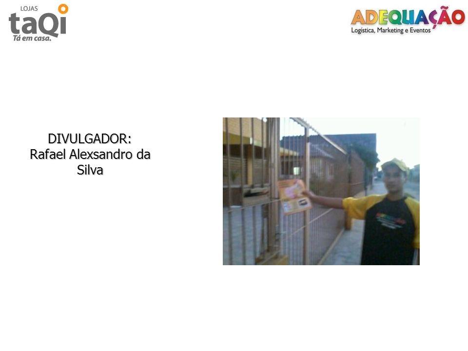 DIVULGADOR: Rafael Alexsandro da Silva