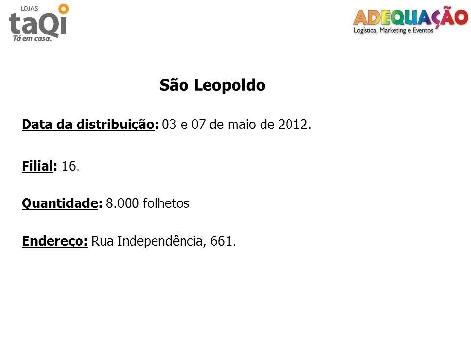 São Leopoldo Data da distribuição: 03 e 07 de maio de 2012. Filial: 16. Quantidade: 8.000 folhetos Endereço: Rua Independência, 661.