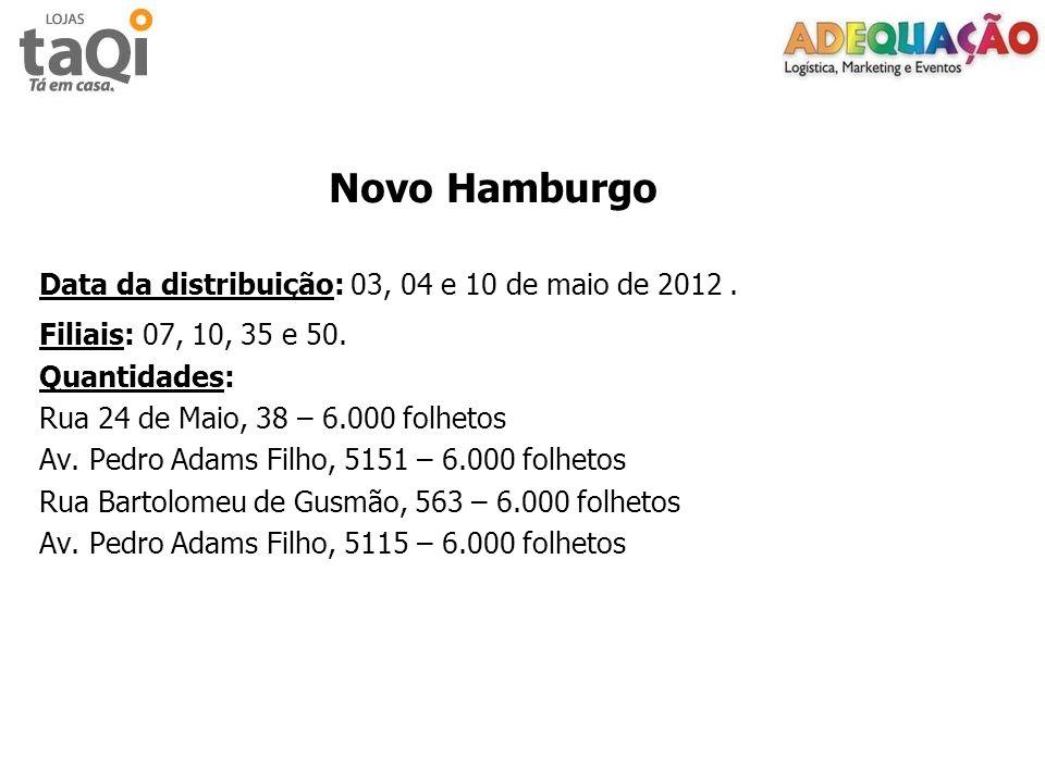 Novo Hamburgo Data da distribuição: 03, 04 e 10 de maio de 2012. Filiais: 07, 10, 35 e 50. Quantidades: Rua 24 de Maio, 38 – 6.000 folhetos Av. Pedro