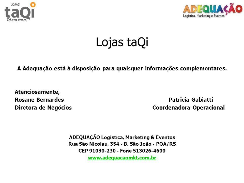 Lojas taQi A Adequação está à disposição para quaisquer informações complementares. Atenciosamente, Rosane Bernardes Patricia Gabiatti Diretora de Neg