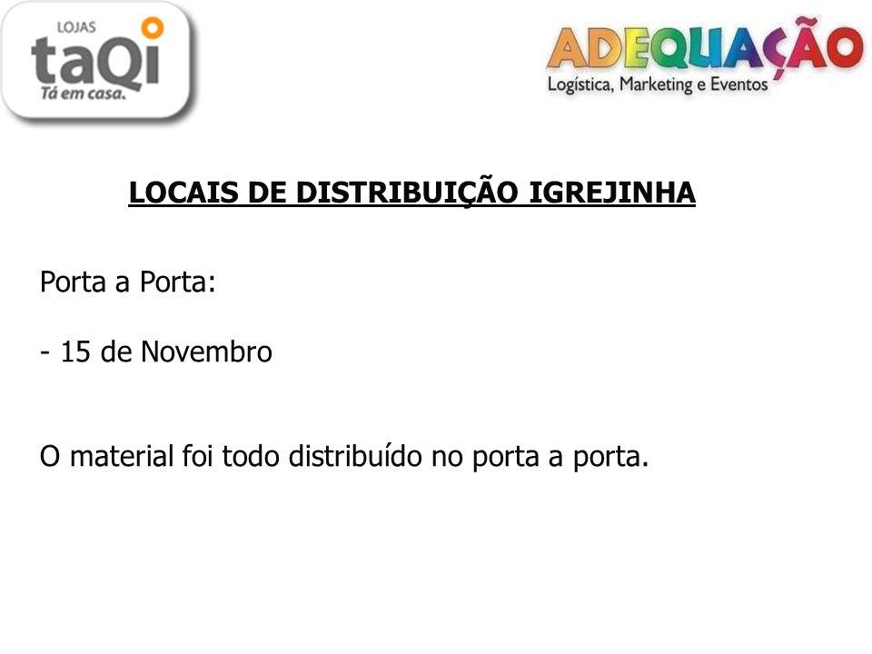 LOCAIS DE DISTRIBUIÇÃO IGREJINHA Porta a Porta: - 15 de Novembro O material foi todo distribuído no porta a porta.