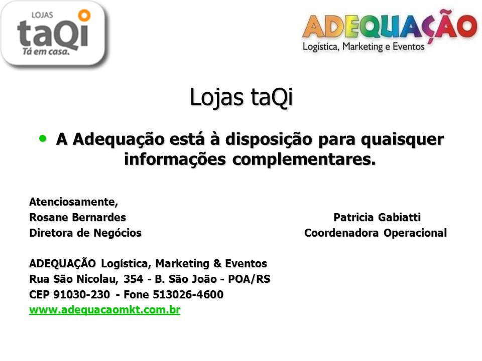 Lojas taQi A Adequação está à disposição para quaisquer informações complementares.