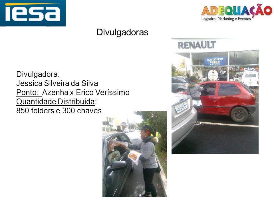 Divulgadoras Divulgadora: Jessica Silveira da Silva Ponto: Azenha x Erico Veríssimo Quantidade Distribuída: 850 folders e 300 chaves