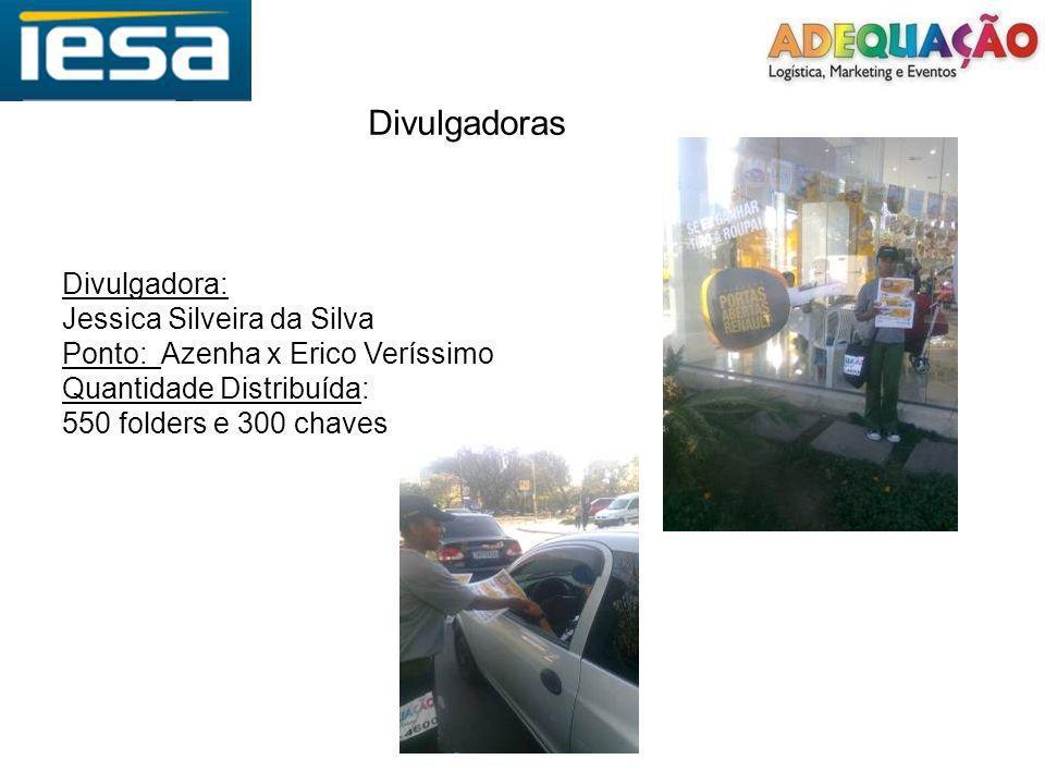 Divulgadoras Divulgadora: Jessica Silveira da Silva Ponto: Azenha x Erico Veríssimo Quantidade Distribuída: 550 folders e 300 chaves