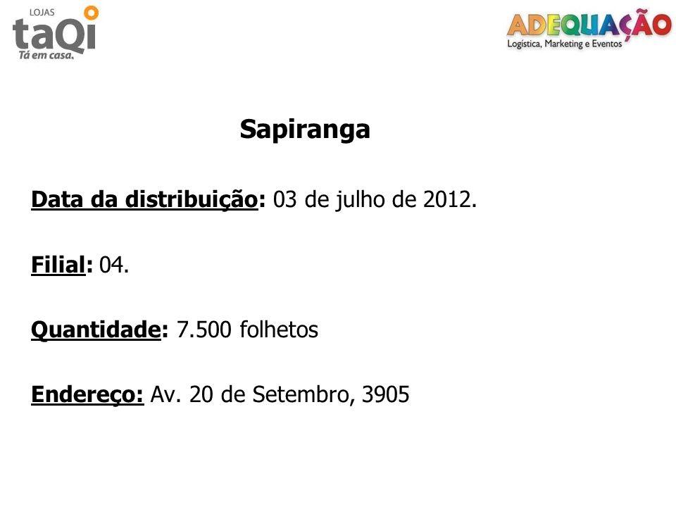 Sapiranga Data da distribuição: 03 de julho de 2012. Filial: 04. Quantidade: 7.500 folhetos Endereço: Av. 20 de Setembro, 3905