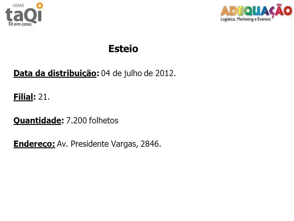 Esteio Data da distribuição: 04 de julho de 2012. Filial: 21. Quantidade: 7.200 folhetos Endereço: Av. Presidente Vargas, 2846.