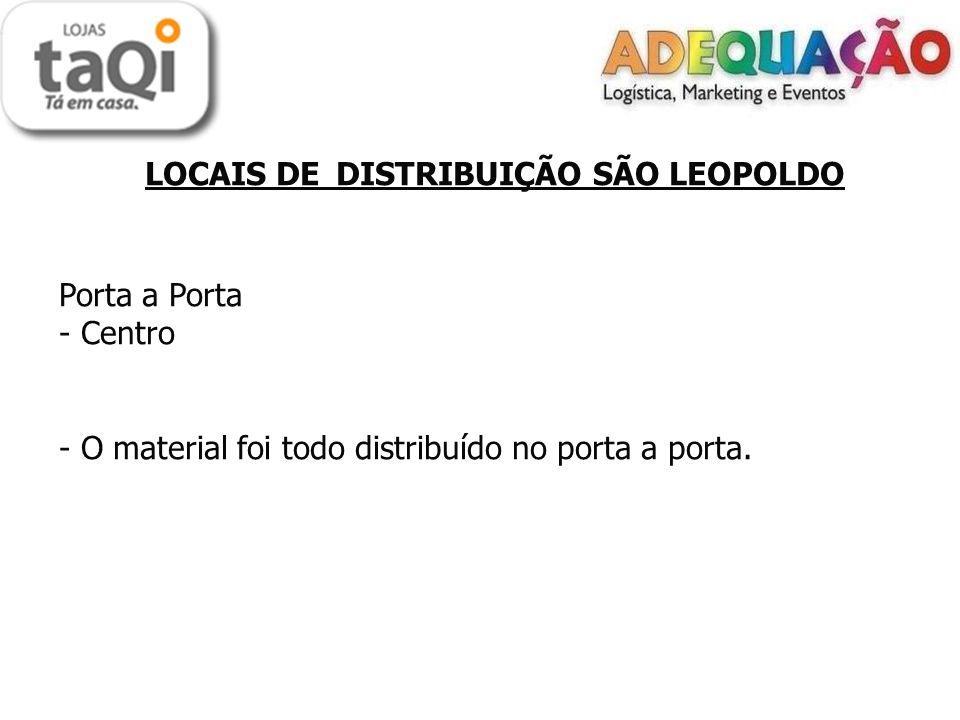 LOCAIS DE DISTRIBUIÇÃO SÃO LEOPOLDO Porta a Porta - Centro - O material foi todo distribuído no porta a porta.
