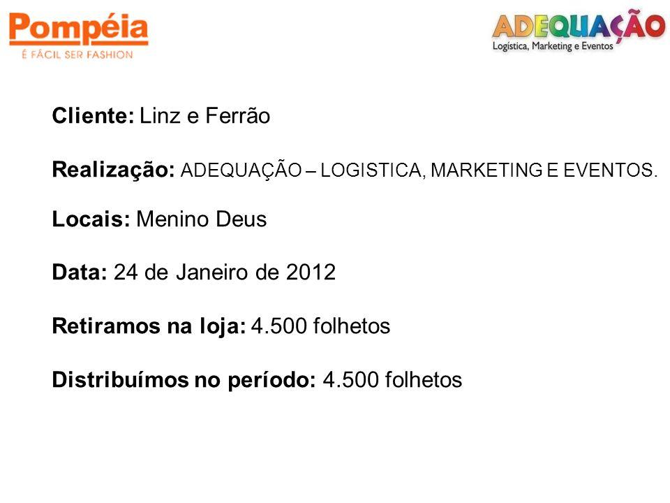 Cliente: Linz e Ferrão Realização: ADEQUAÇÃO – LOGISTICA, MARKETING E EVENTOS. Locais: Menino Deus Data: 24 de Janeiro de 2012 Retiramos na loja: 4.50