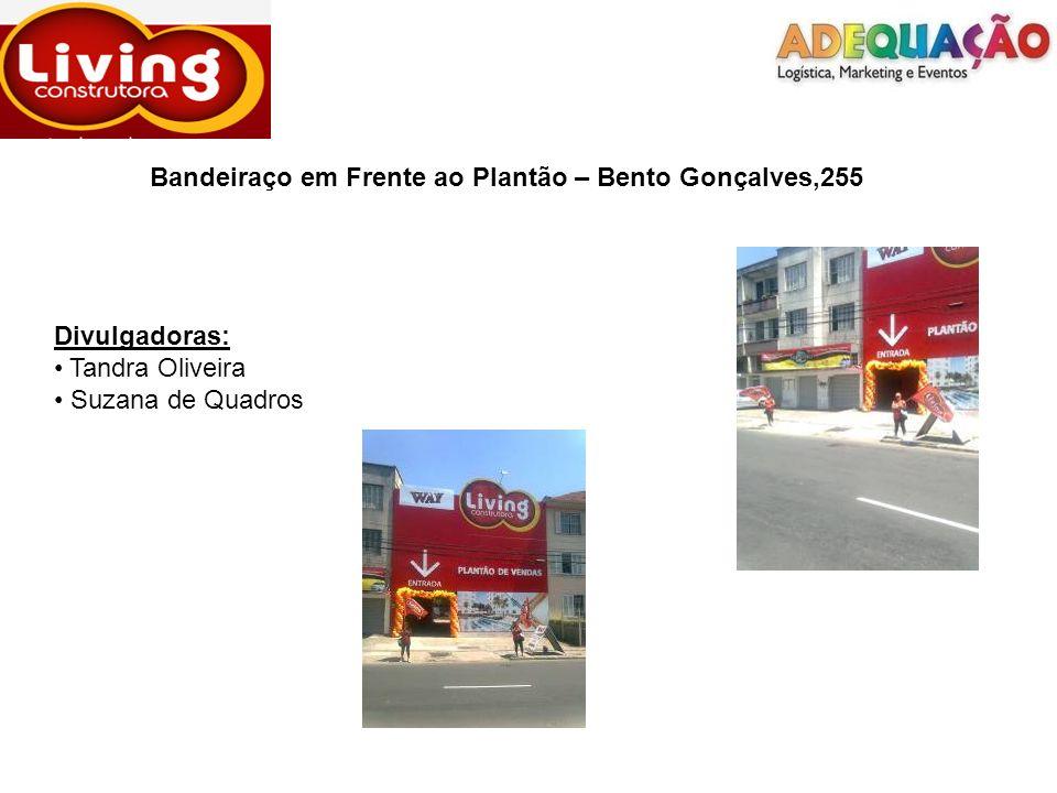 Bandeiraço em Frente ao Plantão – Bento Gonçalves,255 Divulgadoras: Tandra Oliveira Suzana de Quadros