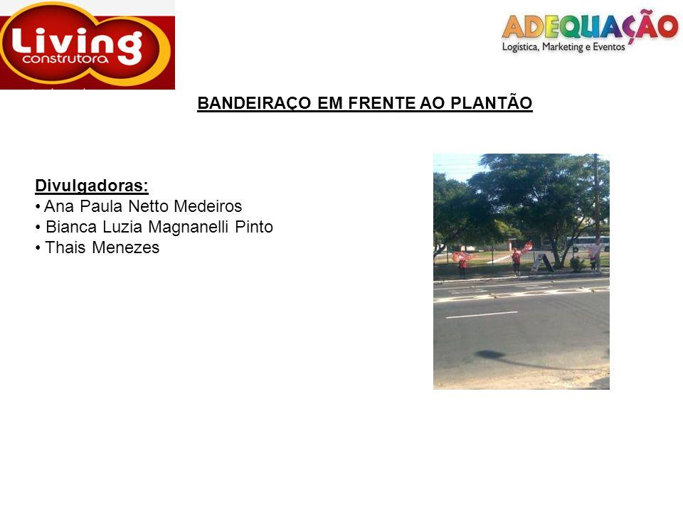 BANDEIRAÇO EM FRENTE AO PLANTÃO Divulgadoras: Ana Paula Netto Medeiros Bianca Luzia Magnanelli Pinto Thais Menezes
