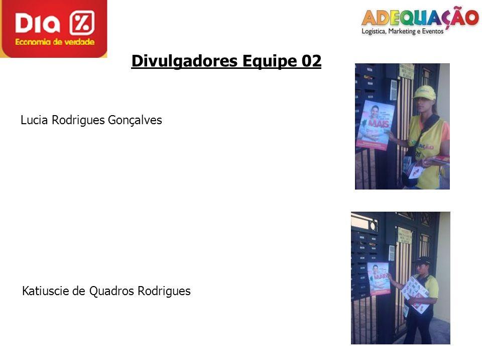 Divulgadores Equipe 02 Lucia Rodrigues Gonçalves Katiuscie de Quadros Rodrigues