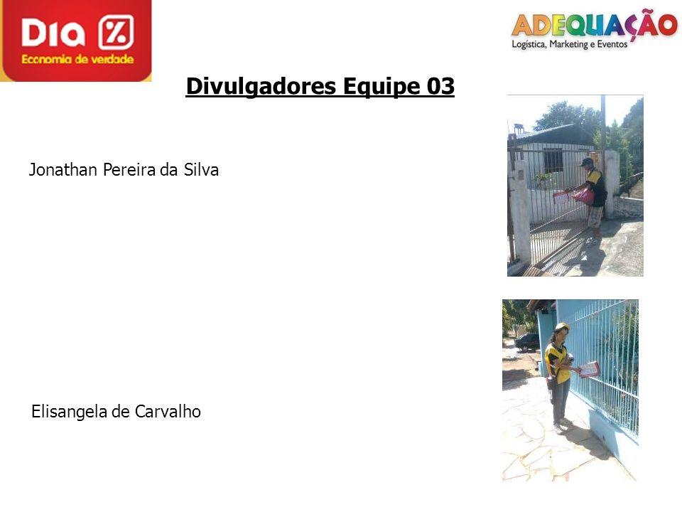 Divulgadores Equipe 03 Jonathan Pereira da Silva Elisangela de Carvalho