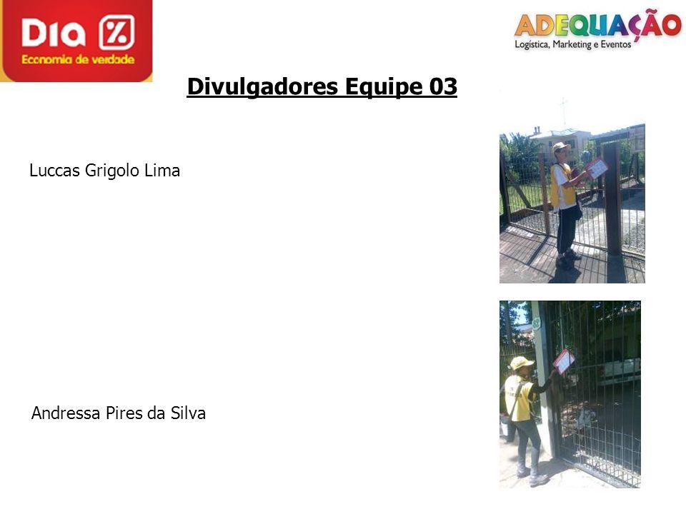 Divulgadores Equipe 03 Luccas Grigolo Lima Andressa Pires da Silva