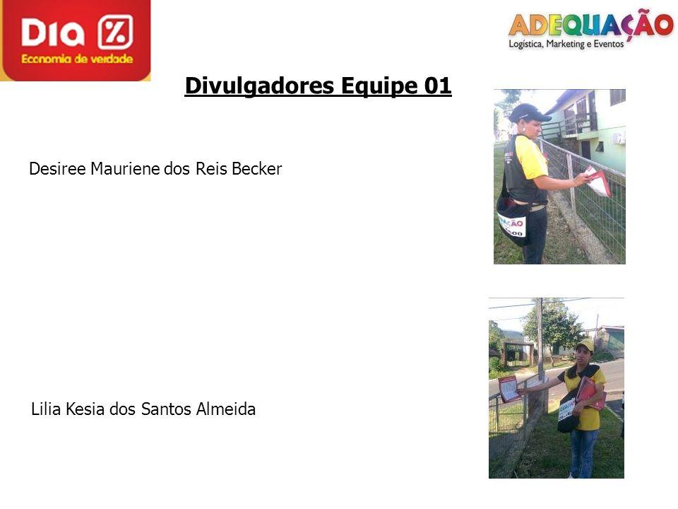 Divulgadores Equipe 01 Desiree Mauriene dos Reis Becker Lilia Kesia dos Santos Almeida