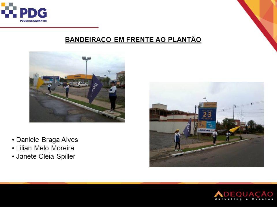 BANDEIRAÇO EM FRENTE AO PLANTÃO Daniele Braga Alves Lilian Melo Moreira Janete Cleia Spiller