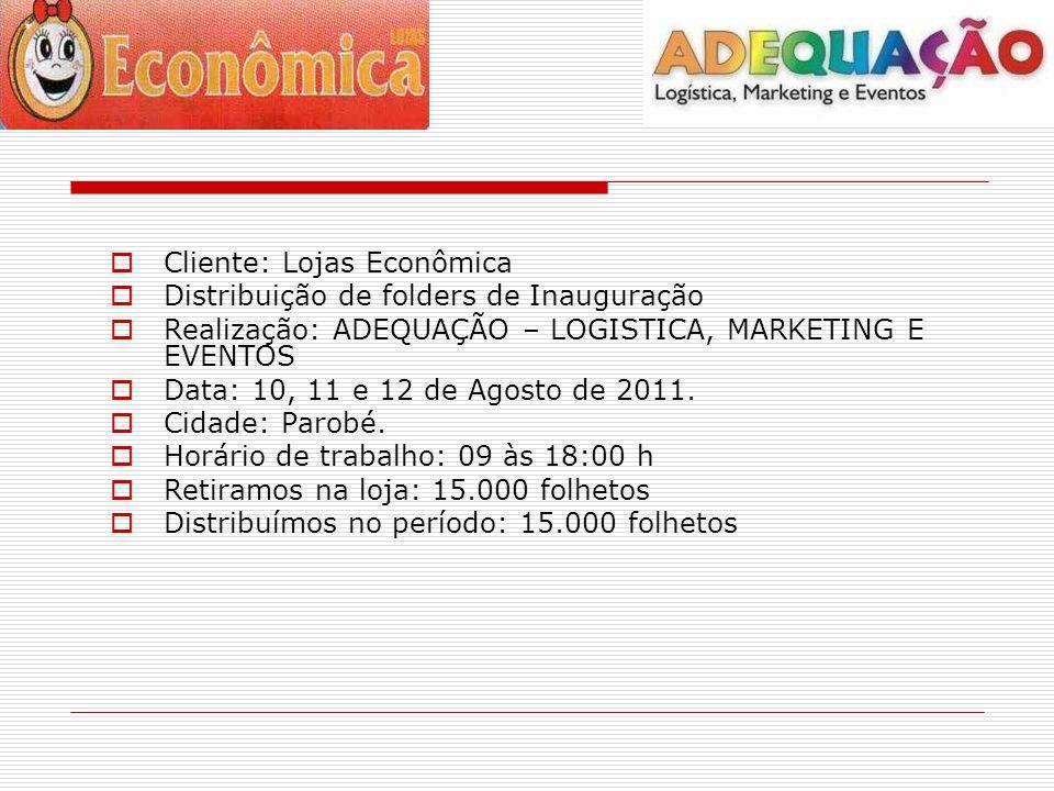 Cliente: Lojas Econômica Distribuição de folders de Inauguração Realização: ADEQUAÇÃO – LOGISTICA, MARKETING E EVENTOS Data: 10, 11 e 12 de Agosto de 2011.