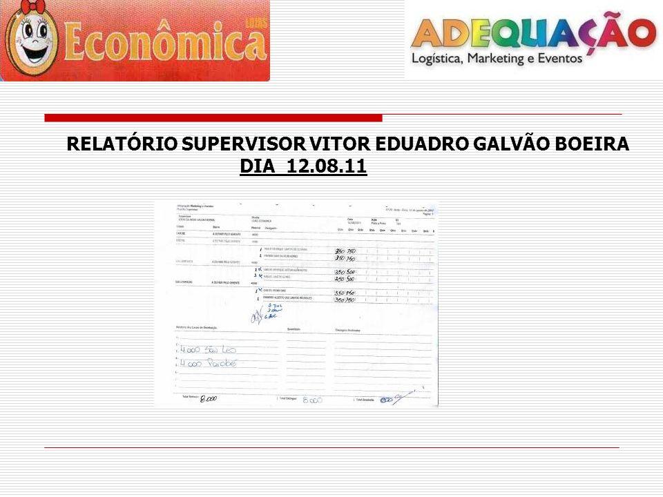 RELATÓRIO SUPERVISOR VITOR EDUADRO GALVÃO BOEIRA DIA 12.08.11