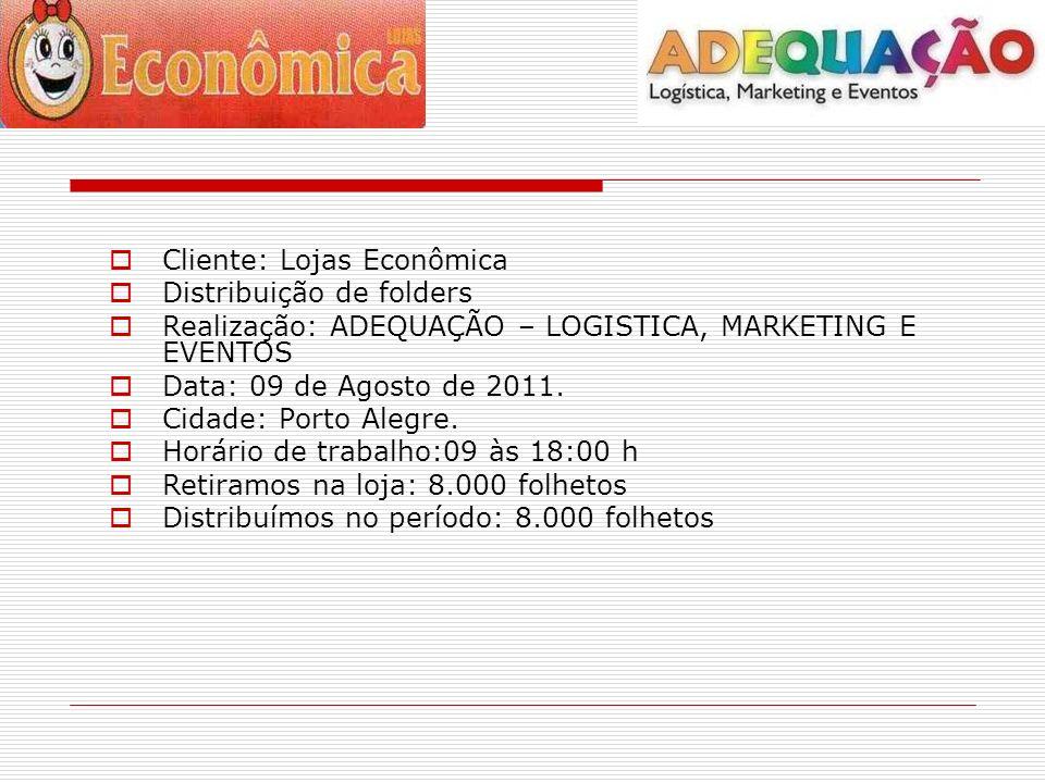 Cliente: Lojas Econômica Distribuição de folders Realização: ADEQUAÇÃO – LOGISTICA, MARKETING E EVENTOS Data: 09 de Agosto de 2011.