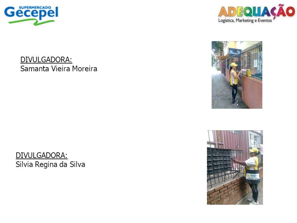 DIVULGADORA: Samanta Vieira Moreira DIVULGADORA: Silvia Regina da Silva