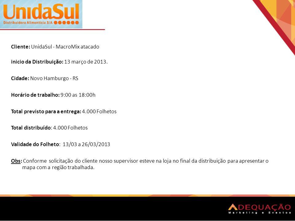 Cliente: UnidaSul - MacroMix atacado inicio da Distribuição: 13 março de 2013. Cidade: Novo Hamburgo - RS Horário de trabalho: 9:00 as 18:00h Total pr