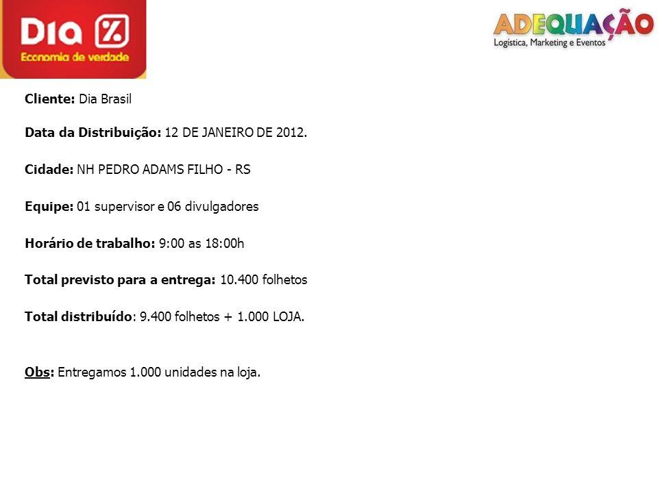 Cliente: Dia Brasil Data da Distribuição: 12 DE JANEIRO DE 2012.