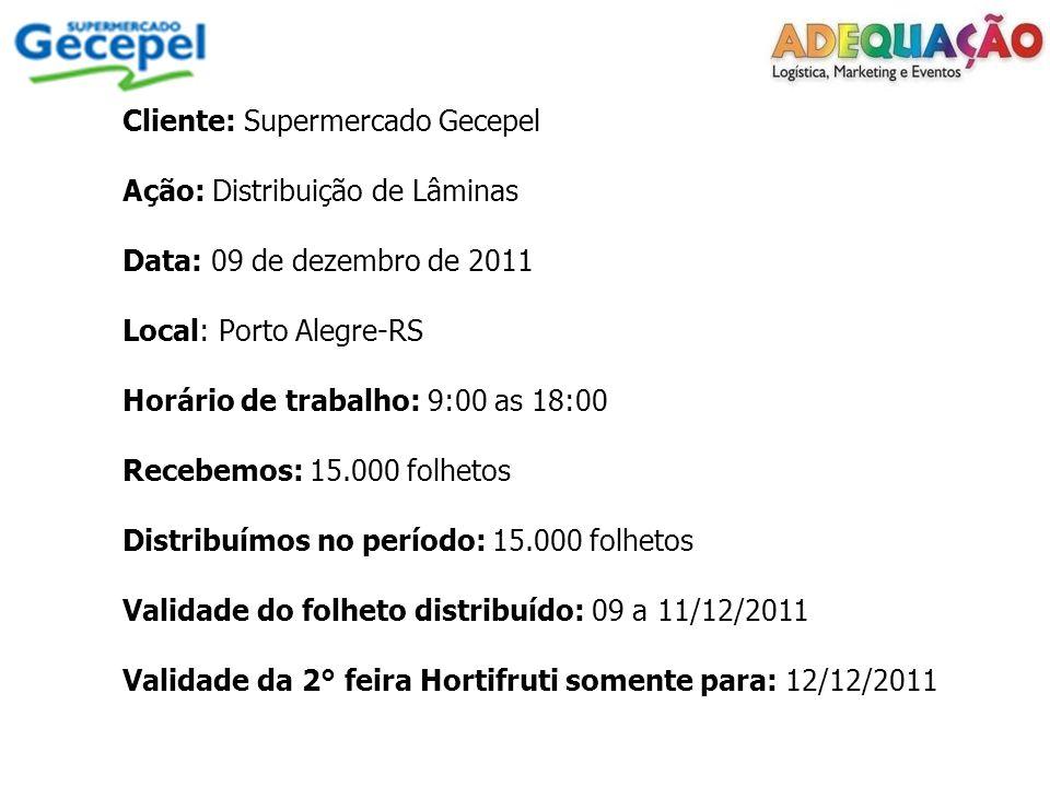 Cliente: Supermercado Gecepel Ação: Distribuição de Lâminas Data: 09 de dezembro de 2011 Local: Porto Alegre-RS Horário de trabalho: 9:00 as 18:00 Rec