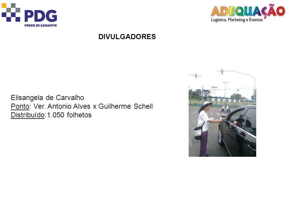 DIVULGADORES Elisangela de Carvalho Ponto: Ver. Antonio Alves x Guilherme Schell Distribuído:1.050 folhetos