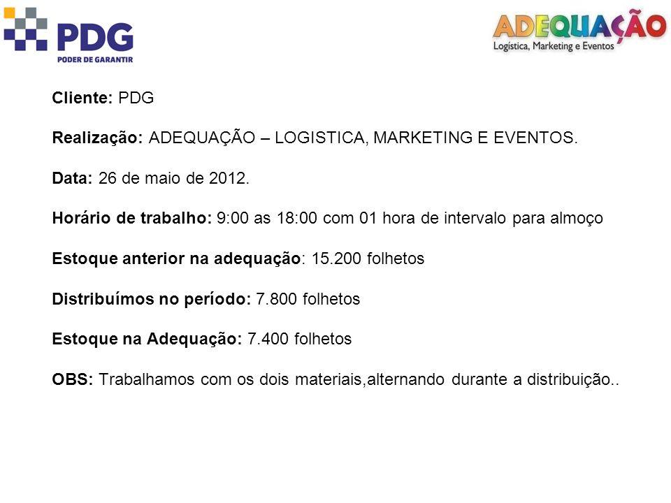 Cliente: PDG Realização: ADEQUAÇÃO – LOGISTICA, MARKETING E EVENTOS. Data: 26 de maio de 2012. Horário de trabalho: 9:00 as 18:00 com 01 hora de inter