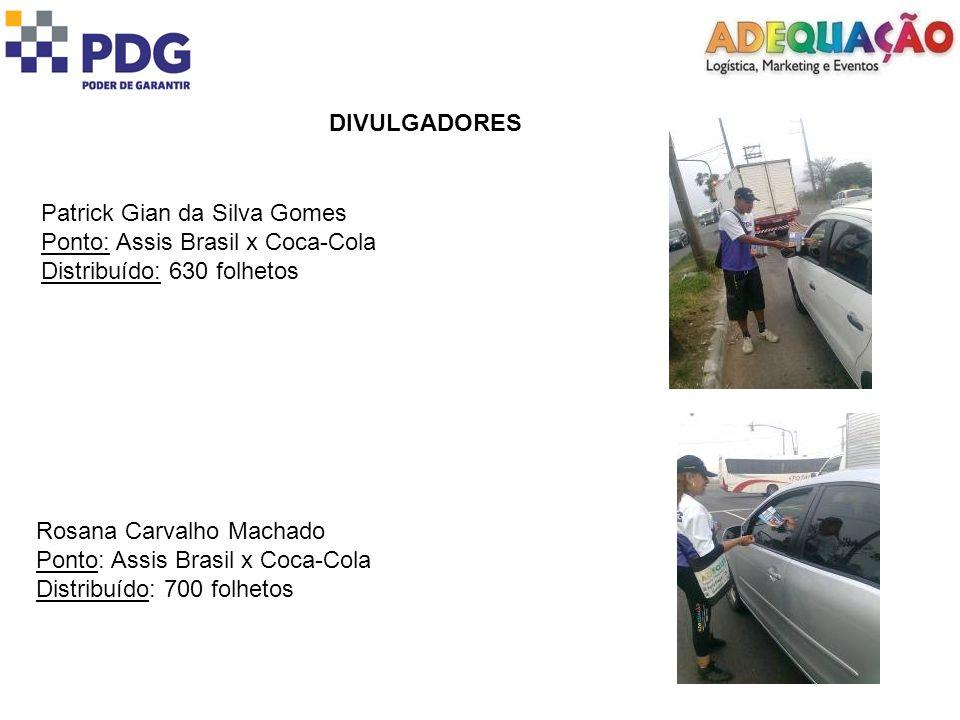 DIVULGADORES Patrick Gian da Silva Gomes Ponto: Assis Brasil x Coca-Cola Distribuído: 630 folhetos Rosana Carvalho Machado Ponto: Assis Brasil x Coca-
