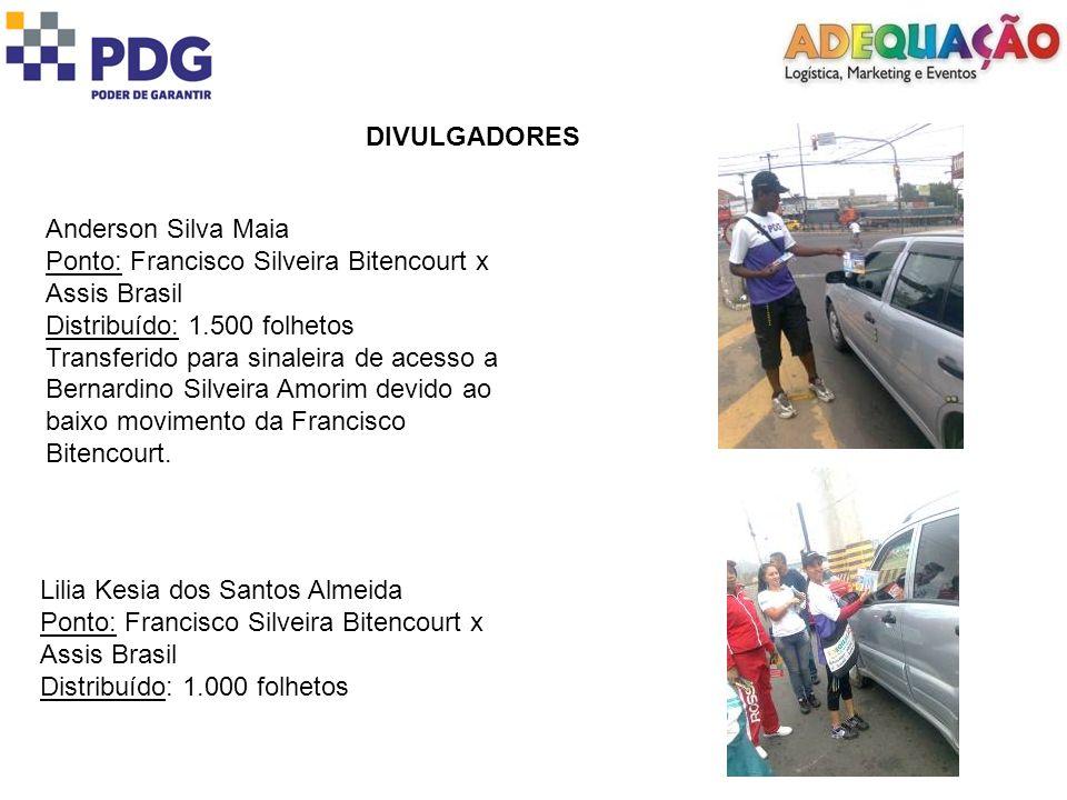 DIVULGADORES Anderson Silva Maia Ponto: Francisco Silveira Bitencourt x Assis Brasil Distribuído: 1.500 folhetos Transferido para sinaleira de acesso
