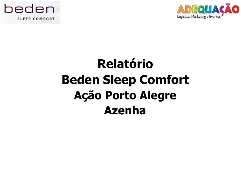 Cliente: Beden Sleep Comfort Ação: Distribuição de folhetos Temporada Aconchego e Conforto Data: 22/07/2011 Local: Porto Alegre – Loja Azenha Equipe: 6 divulgadores e 1 supervisor Retiramos na loja: 5.000 folhetos Distribuímos no período: 5.000 folhetos