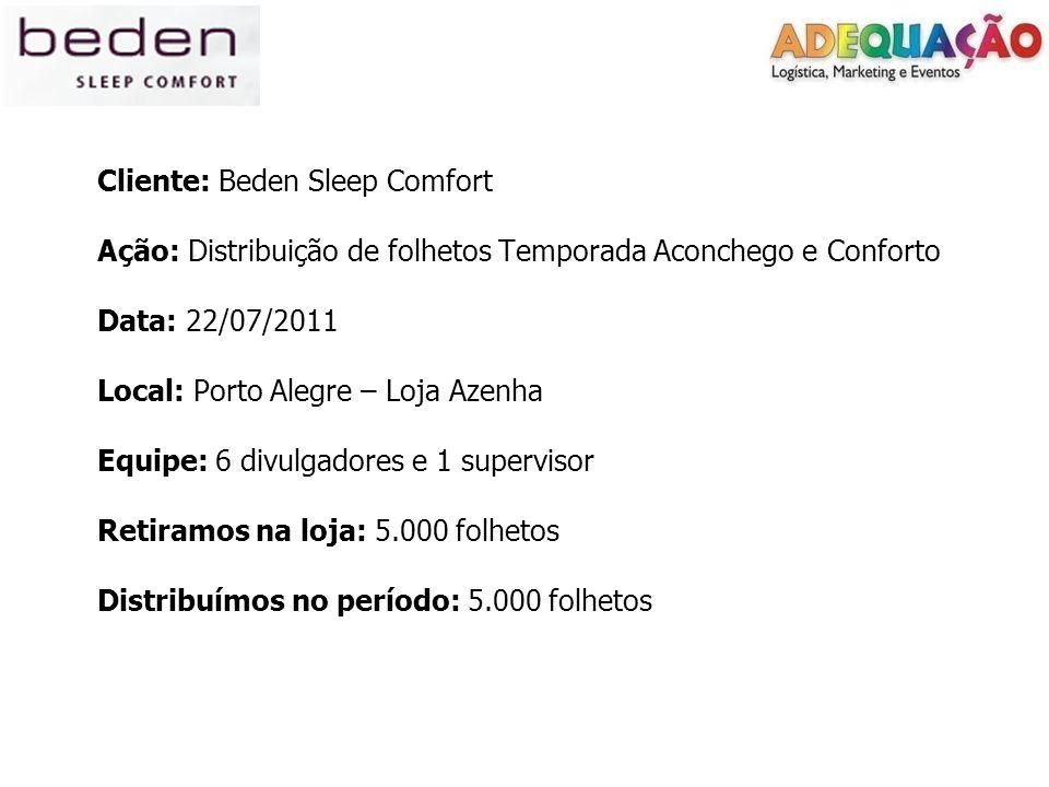 Cliente: Beden Sleep Comfort Ação: Distribuição de folhetos Temporada Aconchego e Conforto Data: 22/07/2011 Local: Porto Alegre – Loja Azenha Equipe: