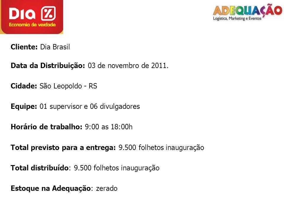 Cliente: Dia Brasil Data da Distribuição: 03 de novembro de 2011. Cidade: São Leopoldo - RS Equipe: 01 supervisor e 06 divulgadores Horário de trabalh